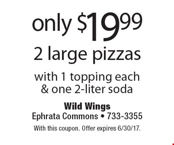 Only $19.99 2 large pizzas with 1 topping each & one 2-liter soda. With this coupon. Offer expires 6/30/17.