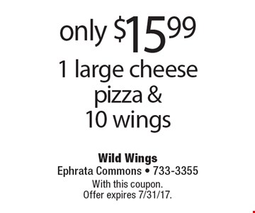 Only $15.99 1 large cheese pizza & 10 wings. With this coupon. Offer expires 7/31/17.
