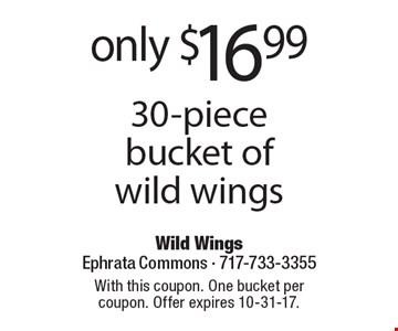 Only $16.99 30-piece bucket of wild wings. With this coupon. One bucket per coupon. Offer expires 10-31-17.
