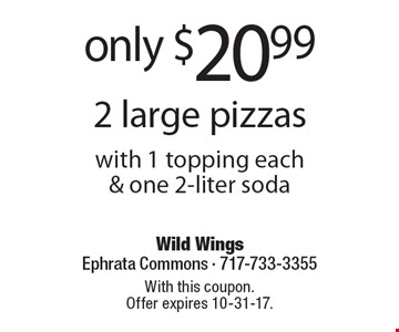 Only $20.99 2 large pizzas with 1 topping each & one 2-liter soda. With this coupon. Offer expires 10-31-17.