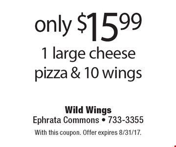 Only $15.99 1 large cheese pizza & 10 wings. With this coupon. Offer expires 8/31/17.