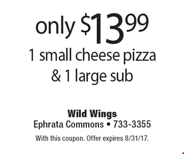 Only $13.99 1 small cheese pizza & 1 large sub. With this coupon. Offer expires 8/31/17.
