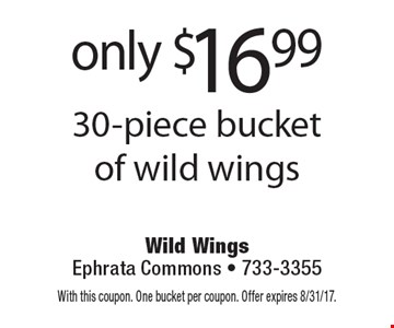 Only $16.99 30-piece bucket of wild wings. With this coupon. One bucket per coupon. Offer expires 8/31/17.