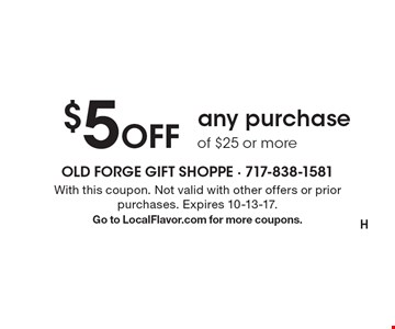 $5 Off any purchase of $25 or more. With this coupon. Not valid with other offers or prior purchases. Expires 10-13-17. Go to LocalFlavor.com for more coupons.