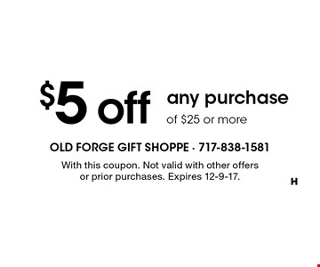 $5 off any purchase of $25 or more . With this coupon. Not valid with other offers or prior purchases. Expires 12-9-17.