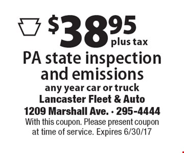 $38.95 plus tax for a PA state inspection and emissions. Any year car or truck. With this coupon. Please present coupon at time of service. Expires 6/30/17
