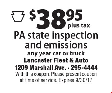 PA state inspection and emissions $38.95 plus tax. Any year car or truck. With this coupon. Please present coupon at time of service. Expires 9/30/17