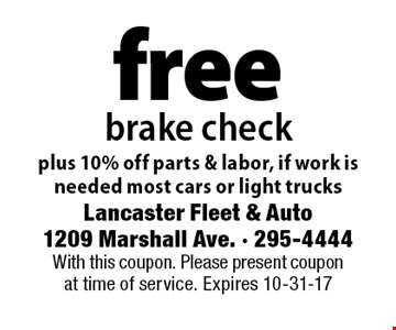 free brake check plus 10% off parts & labor, if work is needed most cars or light trucks. With this coupon. Please present coupon at time of service. Expires 10-31-17