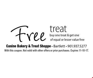 Free treat. Buy one treat & get one of equal or lesser value free. With this coupon. Not valid with other offers or prior purchases. Expires 11-10-17.