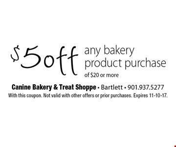 $5 off any bakery product purchase of $20 or more. With this coupon. Not valid with other offers or prior purchases. Expires 11-10-17.