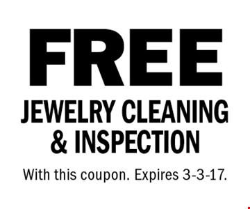 FREE JEWELRY CLEANING & INSPECTION. With this coupon. Expires 3-3-17.