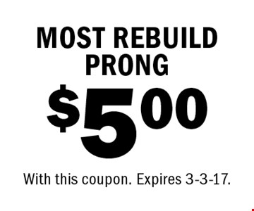 $5.00 MOST REBUILD PRONG. With this coupon. Expires 3-3-17.