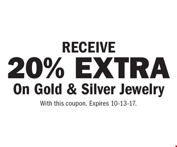 RECEIVE 20% EXTRA On Gold & Silver Jewelry. With this coupon. Expires 10-13-17.