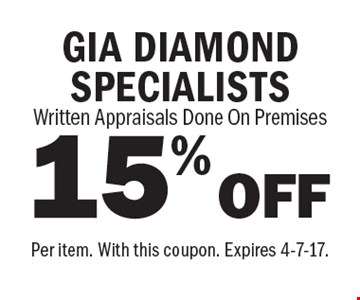 15% OFFGIA DIAMOND SPECIALISTSWritten AppraisalWritten Appraisals Done On Premises. Per item. With this coupon. Expires 4-7-17.