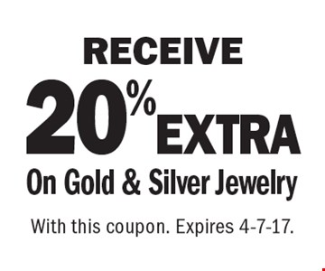 RECEIVE20%EXTRAOn Gold & Silver Jewelry. With this coupon. Expires 4-7-17.