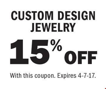 15% OFFCUSTOM DESIGN JEWELRY. With this coupon. Expires 4-7-17.