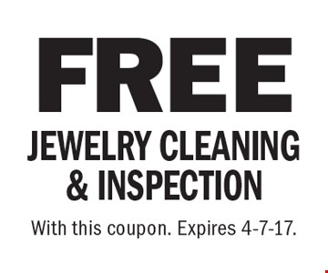 FREE JEWELRY CLEANING & INSPECTION. With this coupon. Expires 4-7-17.