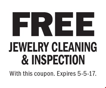 FREE JEWELRY CLEANING & INSPECTION. With this coupon. Expires 5-5-17.