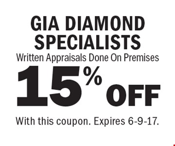 15% OFF GIA DIAMOND SPECIALISTS Written Appraisals Done On Premises. With this coupon. Expires 6-9-17.
