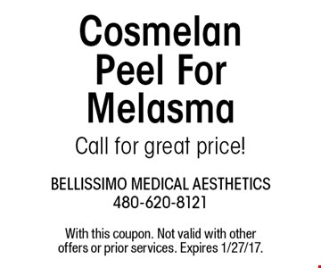 Cosmelan Peel For Melasma Call for great price!. With this coupon. Not valid with other offers or prior services. Expires 1/27/17.