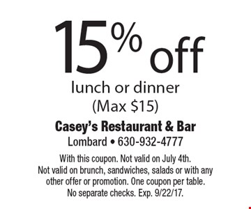 15% off lunch or dinner (Max $15). With this coupon. Not valid on July 4th. Not valid on brunch, sandwiches, salads or with any other offer or promotion. One coupon per table. No separate checks. Exp. 9/22/17.
