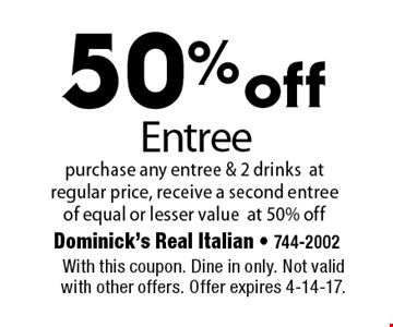 50% off Entree purchase any entree & 2 drinks at regular price, receive a second entree of equal or lesser value at 50% off. With this coupon. Dine in only. Not valid with other offers. Offer expires 4-14-17.