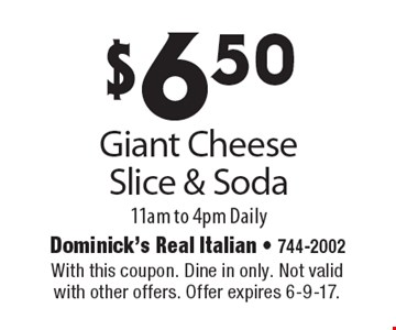 $6.50 Giant Cheese Slice & Soda 11am to 4pm Daily. With this coupon. Dine in only. Not valid with other offers. Offer expires 6-9-17.