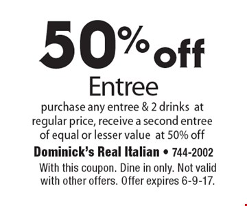50% off Entree purchase any entree & 2 drinks at regular price, receive a second entree of equal or lesser value at 50% off. With this coupon. Dine in only. Not valid with other offers. Offer expires 6-9-17.