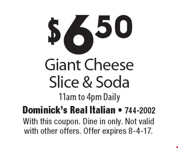 $6.50 Giant Cheese Slice & Soda. 11am to 4pm Daily. With this coupon. Dine in only. Not valid with other offers. Offer expires 8-4-17.