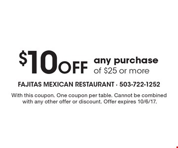 $10 Off any purchase of $25 or more. With this coupon. One coupon per table. Cannot be combined with any other offer or discount. Offer expires 10/6/17.