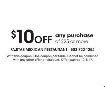 $10 Off any purchase of $25 or more. With this coupon. One coupon per table. Cannot be combinedwith any other offer or discount. Offer expires 12-8-17.