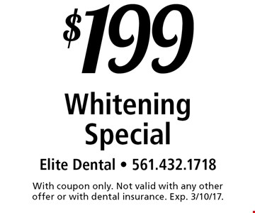 $199 Whitening Special. With coupon only. Not valid with any other offer or with dental insurance. Exp. 3/10/17.