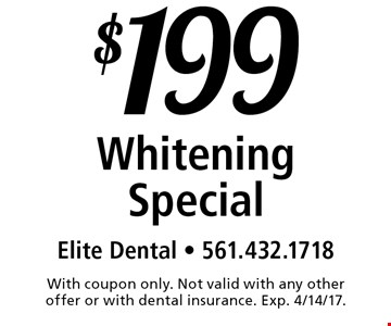 $199 Whitening Special. With coupon only. Not valid with any other offer or with dental insurance. Exp. 4/14/17.