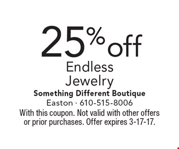 25% off Endless Jewelry. With this coupon. Not valid with other offers or prior purchases. Offer expires 3-17-17.
