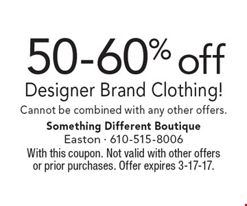 50-60% off Designer Brand Clothing! Cannot be combined with any other offers. With this coupon. Not valid with other offers or prior purchases. Offer expires 3-17-17.