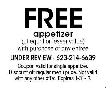 Free appetizer (of equal or lesser value) with purchase of any entree. Coupon valid for single appetizer. Discount off regular menu price. Not valid with any other offer. Expires 1-31-17.