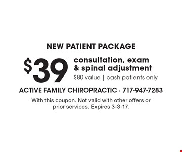 New Patient Package – $39 consultation, exam & spinal adjustment. $80 value. Cash patients only. With this coupon. Not valid with other offers or prior services. Expires 3-3-17.