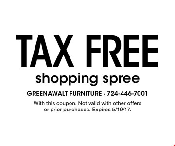 Tax free shopping spree. With this coupon. Not valid with other offers or prior purchases. Expires 5/19/17.