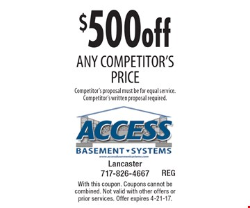 $500 off any competitor's price. Competitor's proposal must be for equal service. Competitor's written proposal required. With this coupon. Coupons cannot be combined. Not valid with other offers or prior services. Offer expires 4-21-17.
