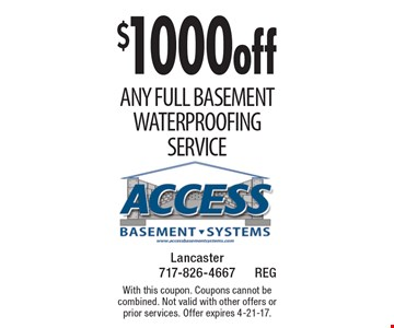 $1000 off Any full Basement Waterproofing Service. With this coupon. Coupons cannot be combined. Not valid with other offers or prior services. Offer expires 4-21-17.