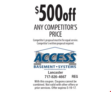$500off any competitor's price Competitor's proposal must be for equal service. Competitor's written proposal required.. With this coupon. Coupons cannot be combined. Not valid with other offers or prior services. Offer expires 5-19-17.