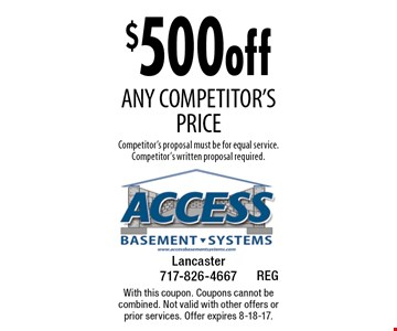 $500 off any competitor's price. Competitor's proposal must be for equal service. Competitor's written proposal required. With this coupon. Coupons cannot be combined. Not valid with other offers or prior services. Offer expires 8-18-17.
