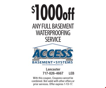 $1000 off Any Full Basement Waterproofing Service. With this coupon. Coupons cannot be combined. Not valid with other offers or prior services. Offer expires 1-13-17.