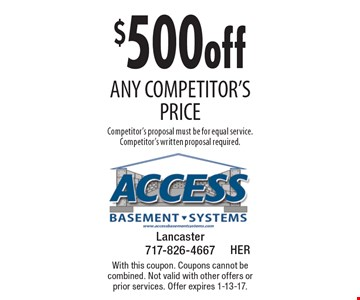 $500 off any competitor's price. Competitor's proposal must be for equal service. Competitor's written proposal required. With this coupon. Coupons cannot be combined. Not valid with other offers or prior services. Offer expires 1-13-17.