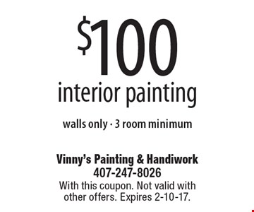 $100 interior painting. walls only - 3 room minimum. With this coupon. Not valid with other offers. Expires 2-10-17.