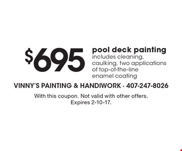 $695 pool deck painting includes cleaning, caulking, two applications of top-of-the-line enamel coating. With this coupon. Not valid with other offers. Expires 2-10-17.