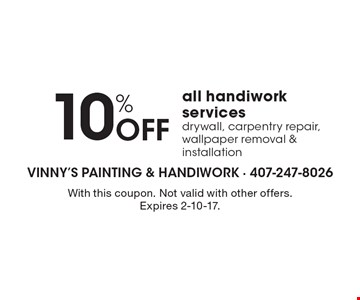 10% off all handiwork services drywall, carpentry repair, wallpaper removal & installation. With this coupon. Not valid with other offers. Expires 2-10-17.