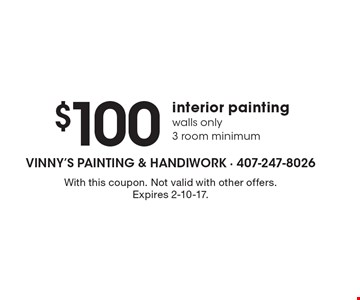 $100 interior painting. Walls only 3 room minimum. With this coupon. Not valid with other offers. Expires 2-10-17.