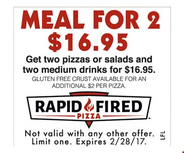 Meal For 2 $16.95 Get Two Pizzas or Salads and Two Medium Drinks for $16.95.
