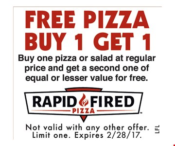 Free Pizza, Buy 1, Get 1. Buy one pizza or salad at regular price and get a second one of equal or lesser value for free.